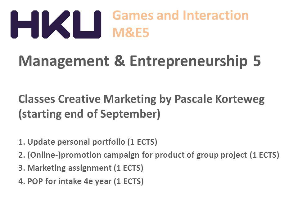 Games and Interaction M&E5 Management & Entrepreneurship 5 Classes Creative Marketing by Pascale Korteweg (starting end of September) 1.