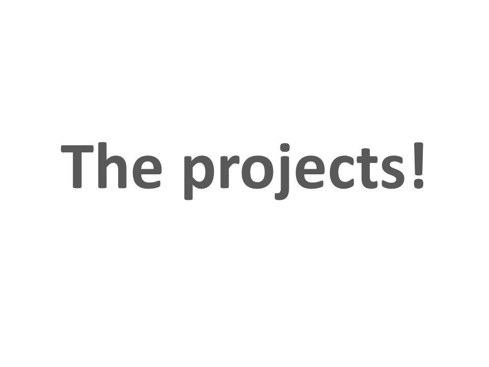 The projects!