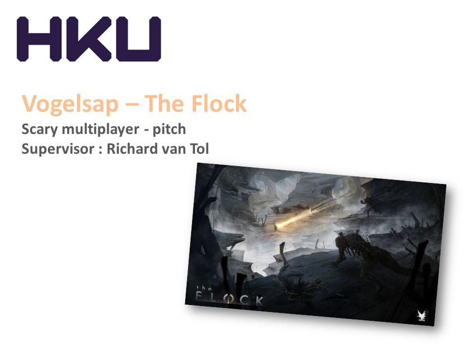 Vogelsap – The Flock Scary multiplayer - pitch Supervisor : Richard van Tol