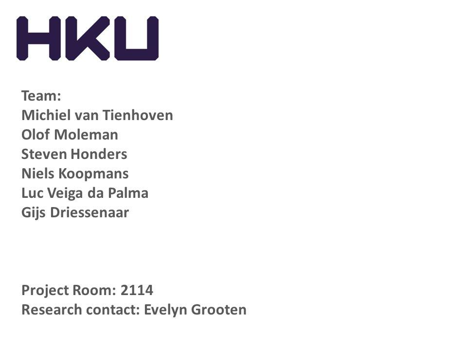 Team: Michiel van Tienhoven Olof Moleman Steven Honders Niels Koopmans Luc Veiga da Palma Gijs Driessenaar Project Room: 2114 Research contact: Evelyn