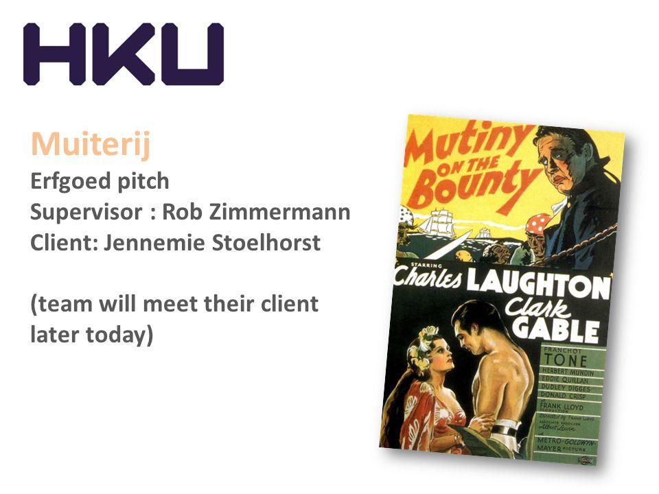 Muiterij Erfgoed pitch Supervisor : Rob Zimmermann Client: Jennemie Stoelhorst (team will meet their client later today)