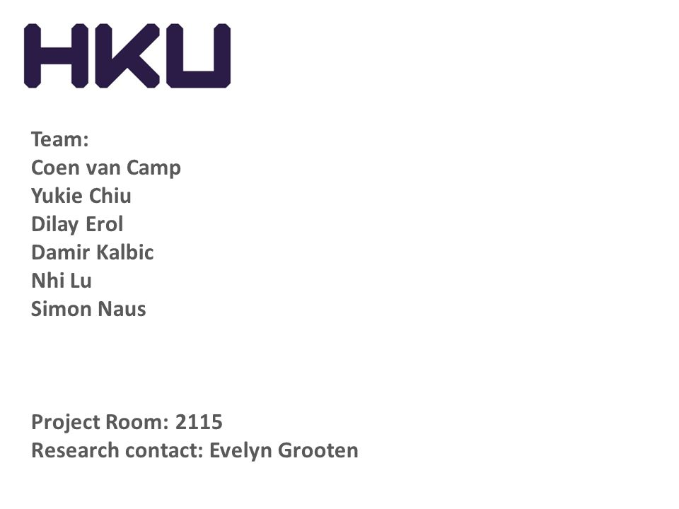 Team: Coen van Camp Yukie Chiu Dilay Erol Damir Kalbic Nhi Lu Simon Naus Project Room: 2115 Research contact: Evelyn Grooten