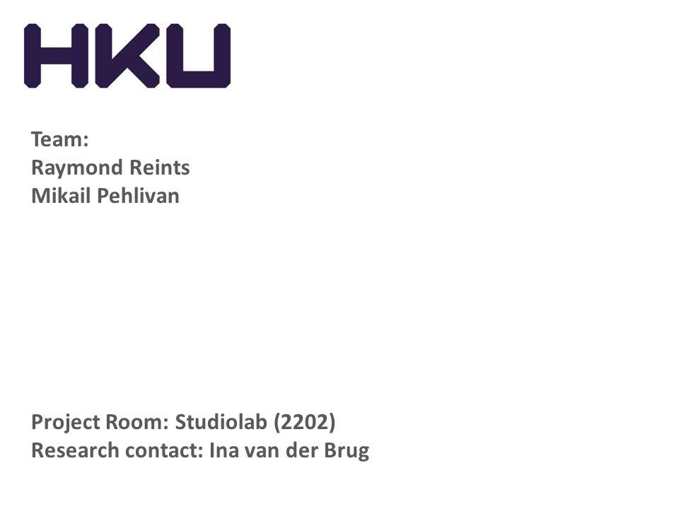 Team: Raymond Reints Mikail Pehlivan Project Room: Studiolab (2202) Research contact: Ina van der Brug
