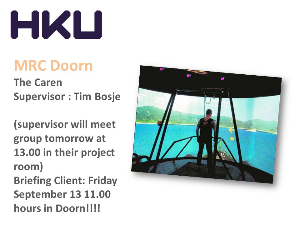 MRC Doorn The Caren Supervisor : Tim Bosje (supervisor will meet group tomorrow at 13.00 in their project room) Briefing Client: Friday September 13 1