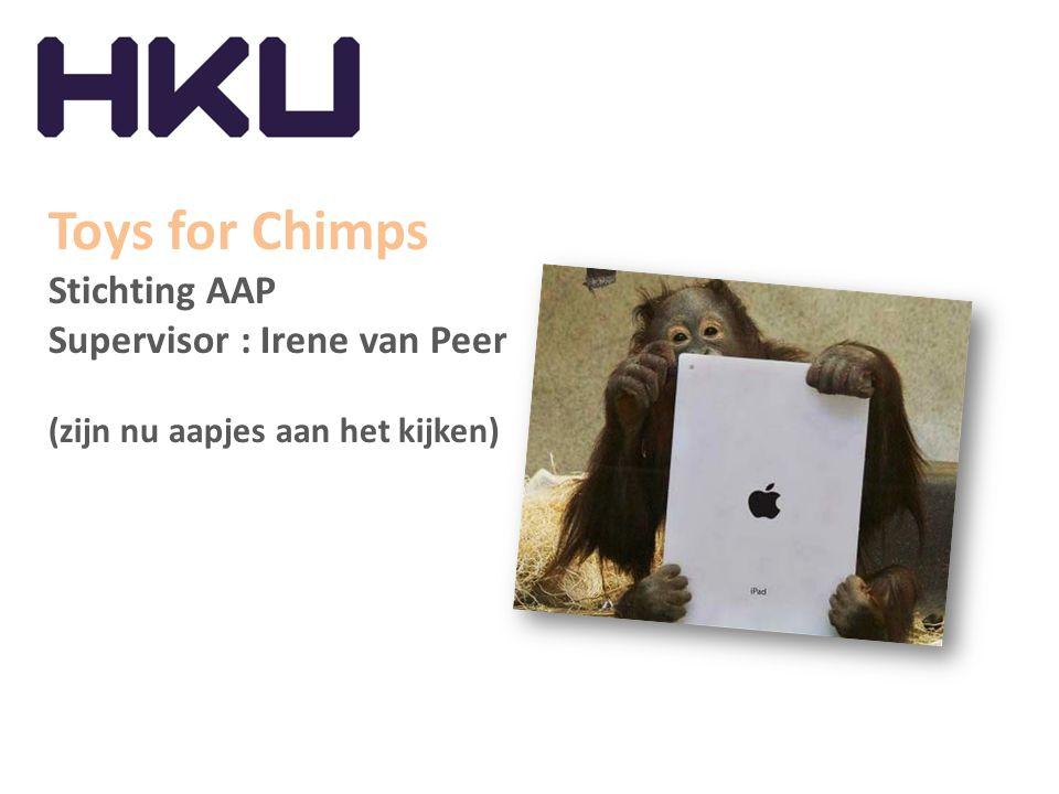 Toys for Chimps Stichting AAP Supervisor : Irene van Peer (zijn nu aapjes aan het kijken)
