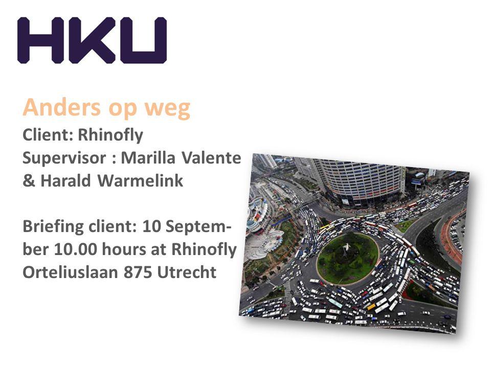 Anders op weg Client: Rhinofly Supervisor : Marilla Valente & Harald Warmelink Briefing client: 10 Septem- ber 10.00 hours at Rhinofly Orteliuslaan 875 Utrecht