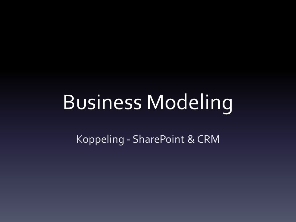 Business Modeling Koppeling - SharePoint & CRM