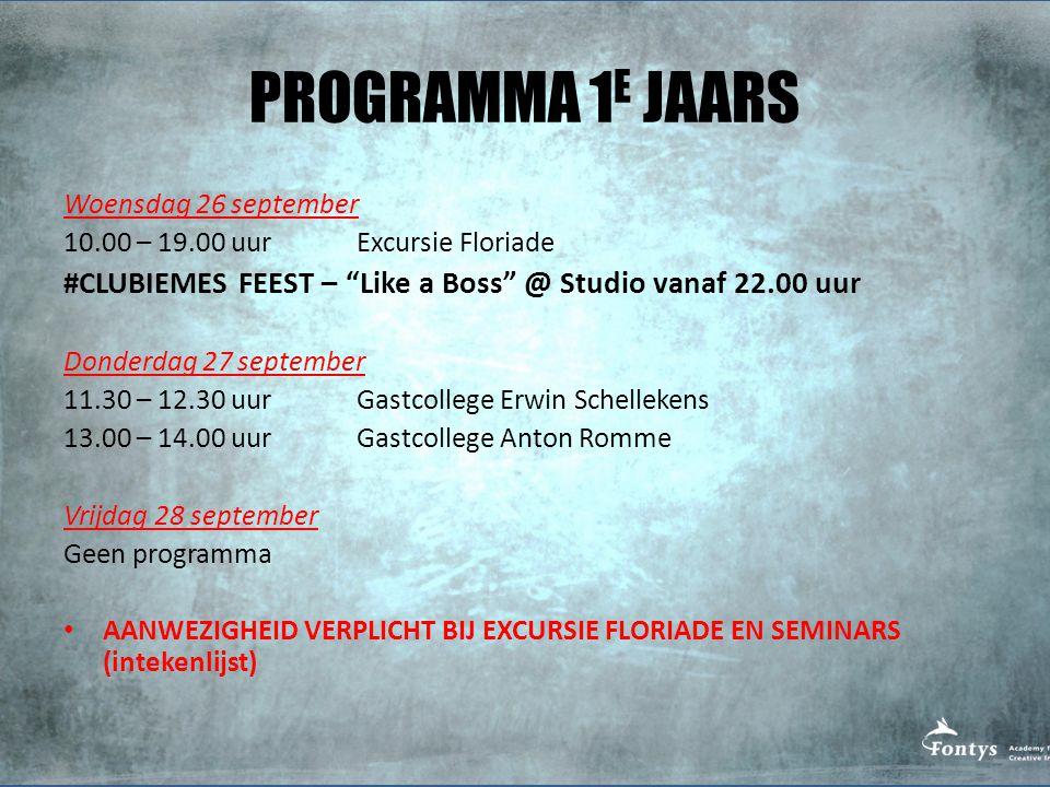 PROGRAMMA 1 E JAARS Woensdag 26 september 10.00 – 19.00 uur Excursie Floriade #CLUBIEMES FEEST – Like a Boss @ Studio vanaf 22.00 uur Donderdag 27 september 11.30 – 12.30 uur Gastcollege Erwin Schellekens 13.00 – 14.00 uur Gastcollege Anton Romme Vrijdag 28 september Geen programma AANWEZIGHEID VERPLICHT BIJ EXCURSIE FLORIADE EN SEMINARS (intekenlijst)