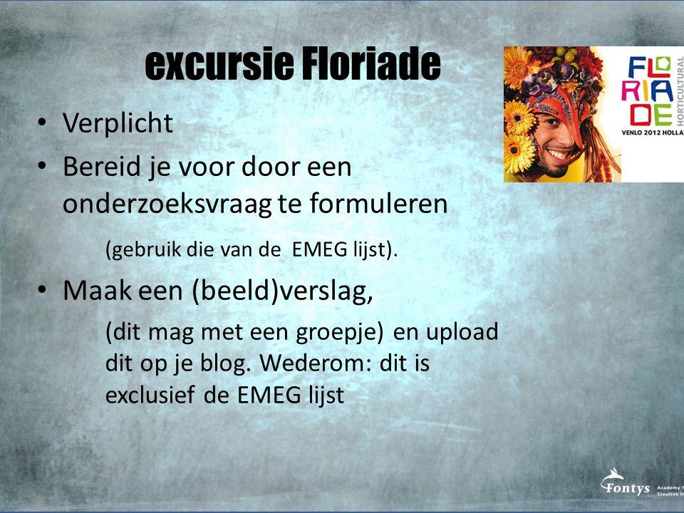 excursie Floriade Verplicht Bereid je voor door een onderzoeksvraag te formuleren (gebruik die van de EMEG lijst). Maak een (beeld)verslag, (dit mag m