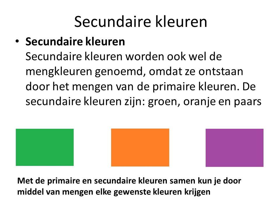 Secundaire kleuren Secundaire kleuren Secundaire kleuren worden ook wel de mengkleuren genoemd, omdat ze ontstaan door het mengen van de primaire kleu