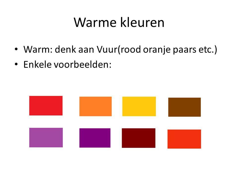 Warme kleuren Warm: denk aan Vuur(rood oranje paars etc.) Enkele voorbeelden:
