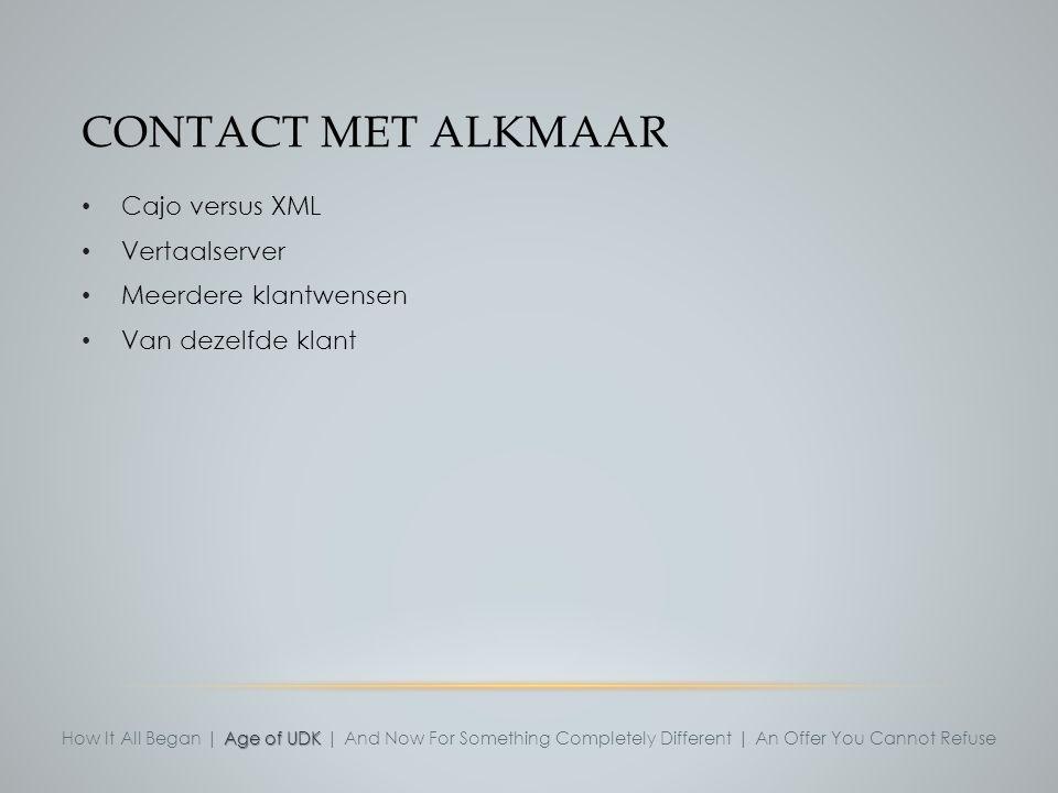 CONTACT MET ALKMAAR Cajo versus XML Vertaalserver Meerdere klantwensen Van dezelfde klant Age of UDK How It All Began | Age of UDK | And Now For Somet