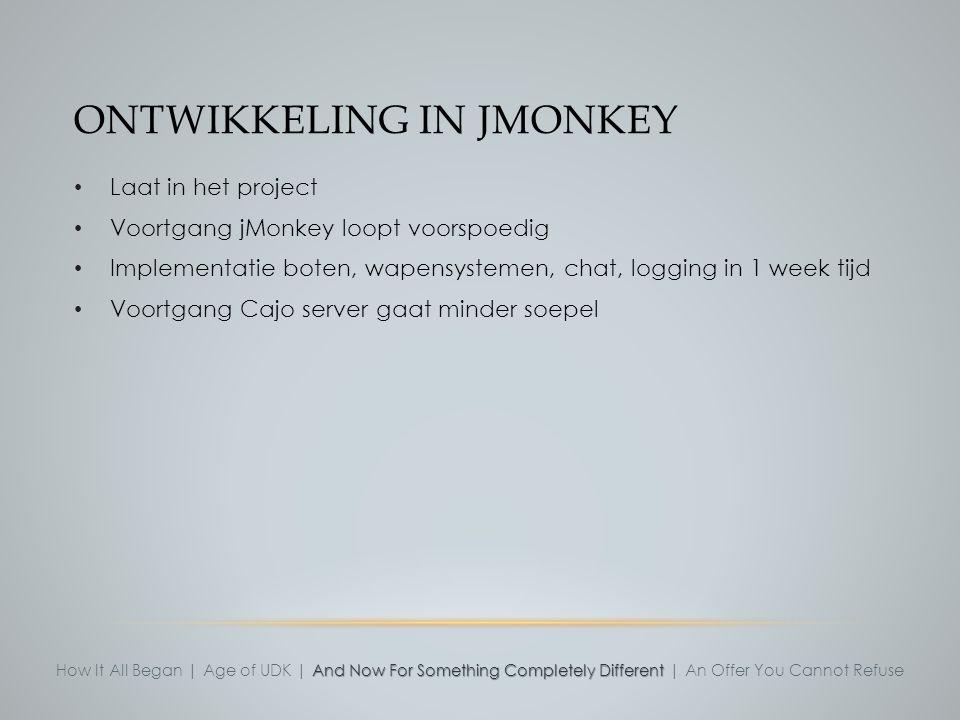 ONTWIKKELING IN JMONKEY Laat in het project Voortgang jMonkey loopt voorspoedig Implementatie boten, wapensystemen, chat, logging in 1 week tijd Voort