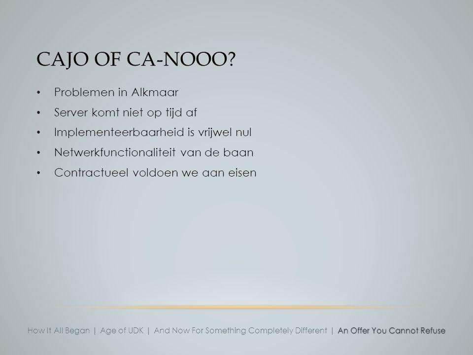 CAJO OF CA-NOOO? Problemen in Alkmaar Server komt niet op tijd af Implementeerbaarheid is vrijwel nul Netwerkfunctionaliteit van de baan Contractueel