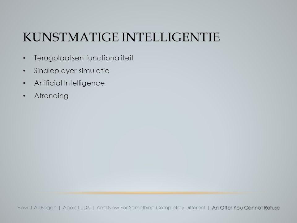 KUNSTMATIGE INTELLIGENTIE Terugplaatsen functionaliteit Singleplayer simulatie Artificial Intelligence Afronding An Offer You Cannot Refuse How It All