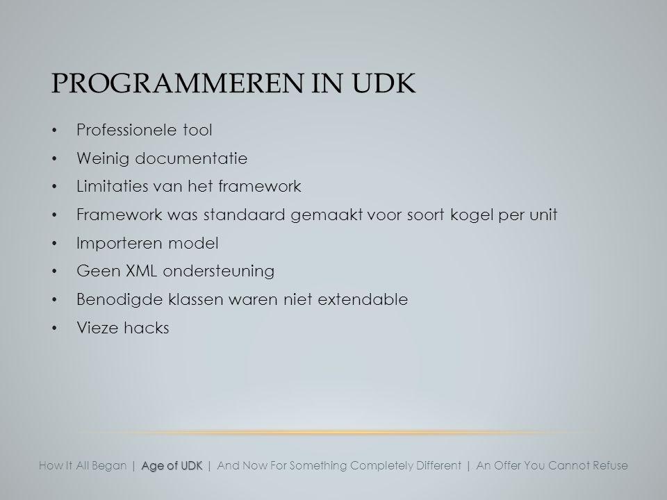 PROGRAMMEREN IN UDK Professionele tool Weinig documentatie Limitaties van het framework Framework was standaard gemaakt voor soort kogel per unit Impo