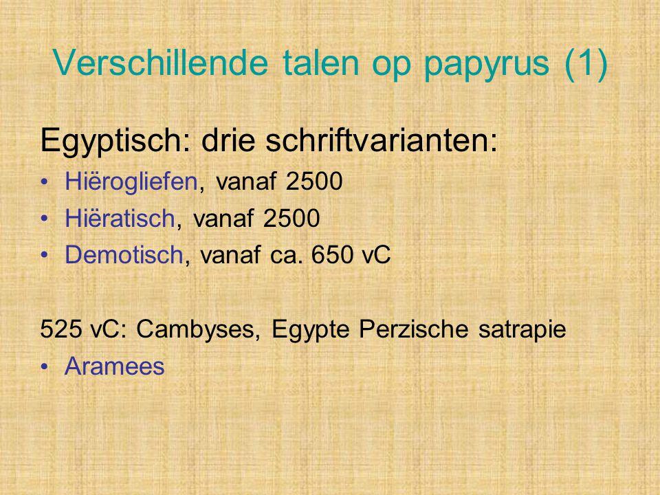 Verschillende talen op papyrus (1) Egyptisch: drie schriftvarianten: Hiërogliefen, vanaf 2500 Hiëratisch, vanaf 2500 Demotisch, vanaf ca. 650 vC 525 v