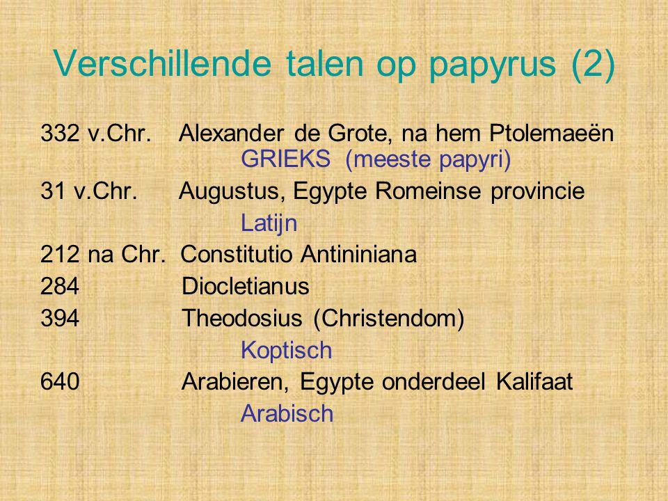 Verschillende talen op papyrus (2) 332 v.Chr. Alexander de Grote, na hem Ptolemaeën GRIEKS (meeste papyri) 31 v.Chr. Augustus, Egypte Romeinse provinc