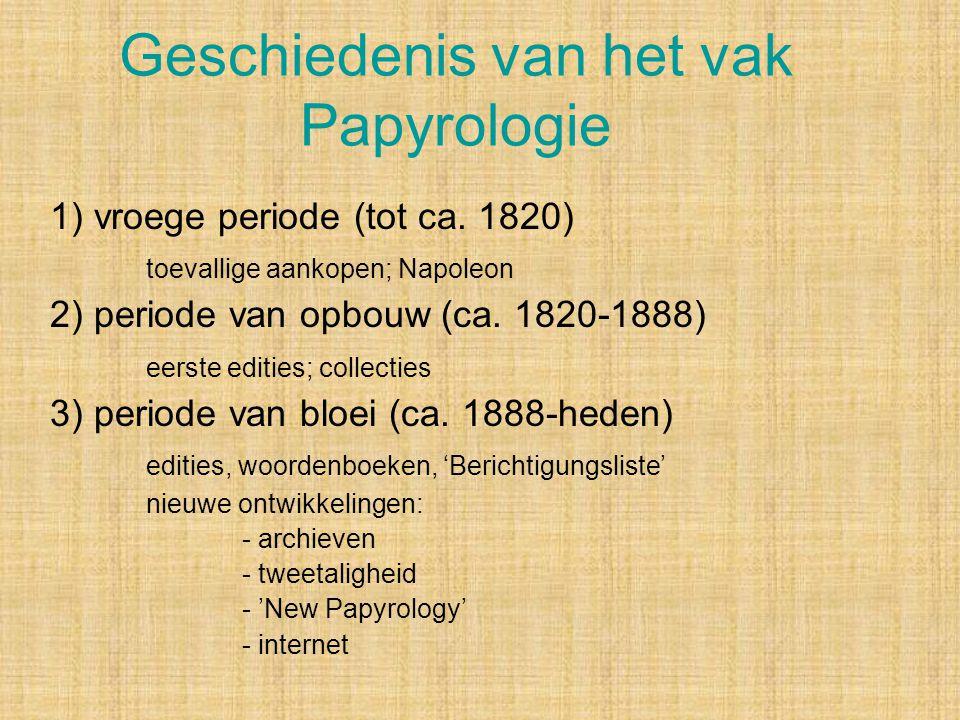 Geschiedenis van het vak Papyrologie 1) vroege periode (tot ca. 1820) toevallige aankopen; Napoleon 2) periode van opbouw (ca. 1820-1888) eerste editi