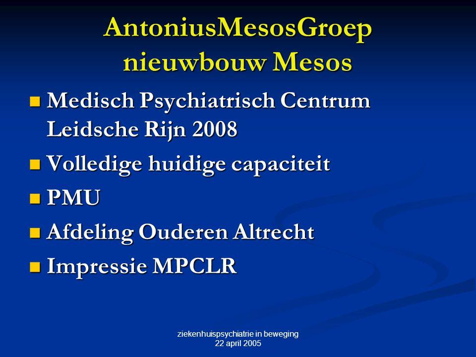 ziekenhuispsychiatrie in beweging 22 april 2005 AntoniusMesosGroep nieuwbouw Mesos Medisch Psychiatrisch Centrum Leidsche Rijn 2008 Medisch Psychiatri