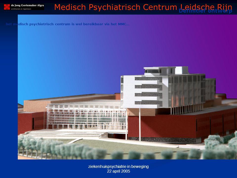 ziekenhuispsychiatrie in beweging 22 april 2005 M AQUETTE – Hoofdingang MMC Medisch Psychiatrisch Centrum Leidsche Rijn Definitief ontwerp het medisch