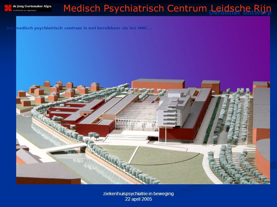 ziekenhuispsychiatrie in beweging 22 april 2005 M AQUETTE – hoofdingang MMC Definitief ontwerp Medisch Psychiatrisch Centrum Leidsche Rijn het medisch