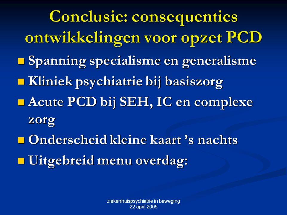 ziekenhuispsychiatrie in beweging 22 april 2005 Conclusie: consequenties ontwikkelingen voor opzet PCD Spanning specialisme en generalisme Spanning sp