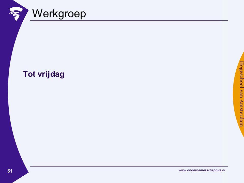 www.ondernemerschaphva.nl 31 Werkgroep Tot vrijdag
