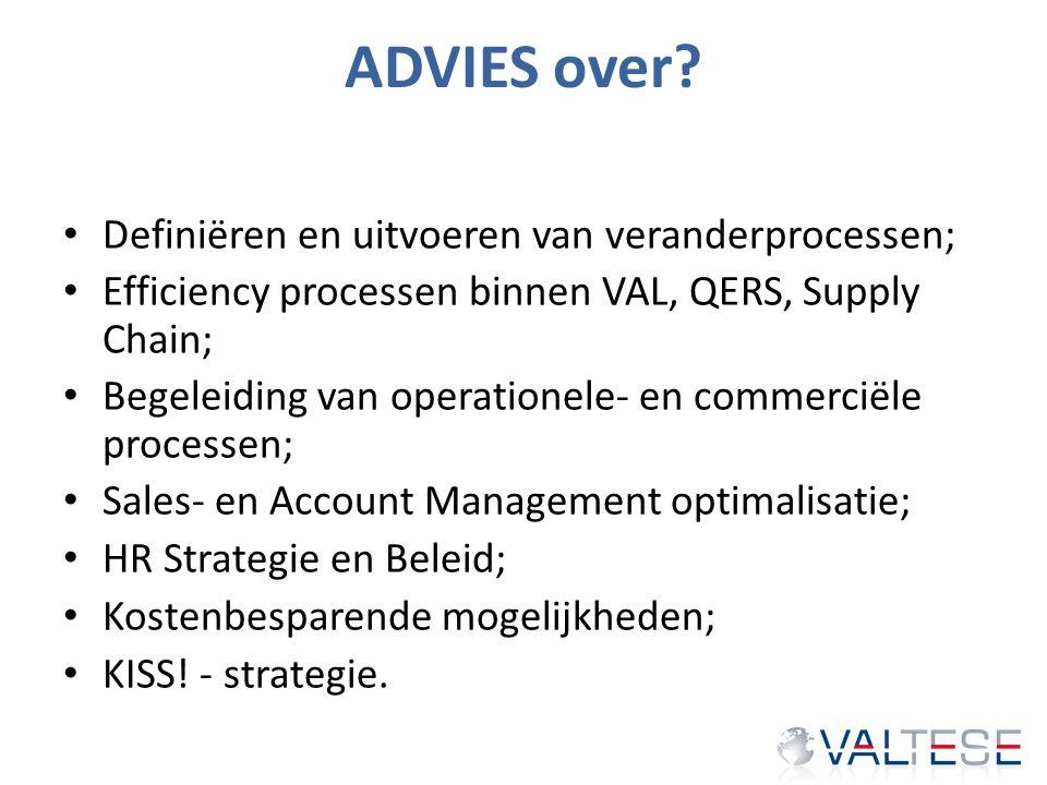 ADVIES over? Definiëren en uitvoeren van veranderprocessen; Efficiency processen binnen VAL, QERS, Supply Chain; Begeleiding van operationele- en comm