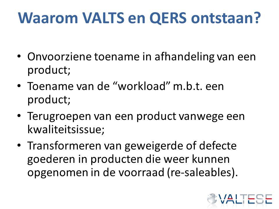 """Waarom VALTS en QERS ontstaan? Onvoorziene toename in afhandeling van een product; Toename van de """"workload"""" m.b.t. een product; Terugroepen van een p"""