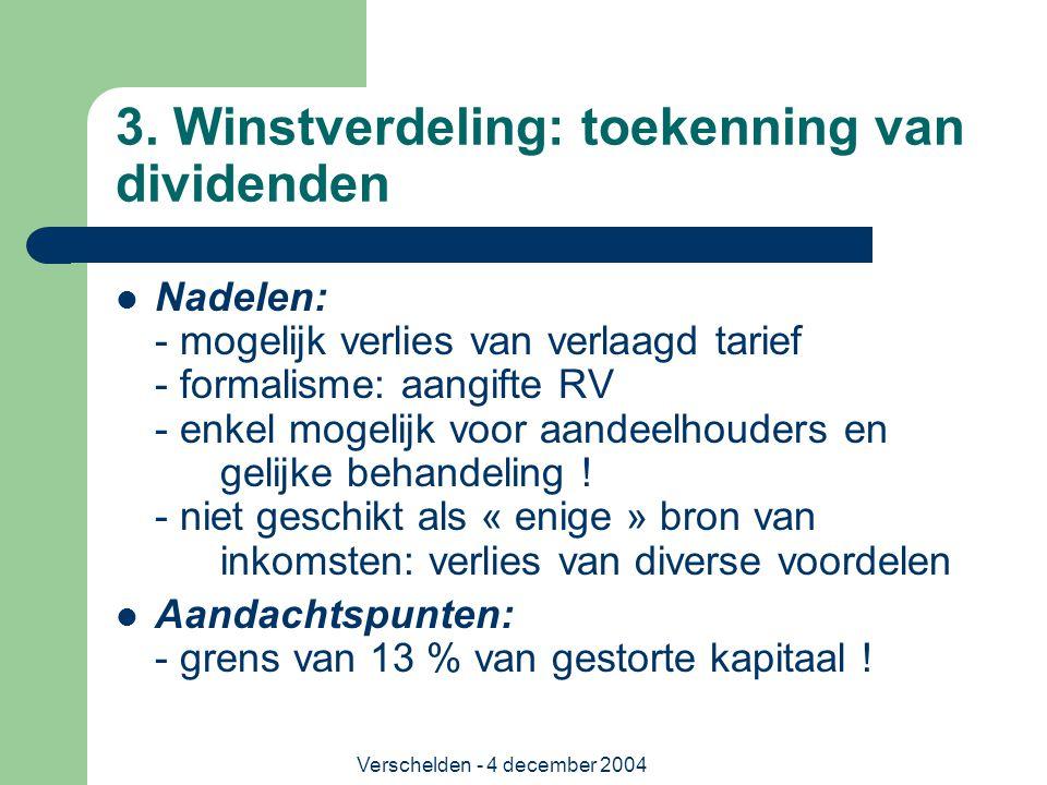 Verschelden - 4 december 2004 3. Winstverdeling: toekenning van dividenden Nadelen: - mogelijk verlies van verlaagd tarief - formalisme: aangifte RV -