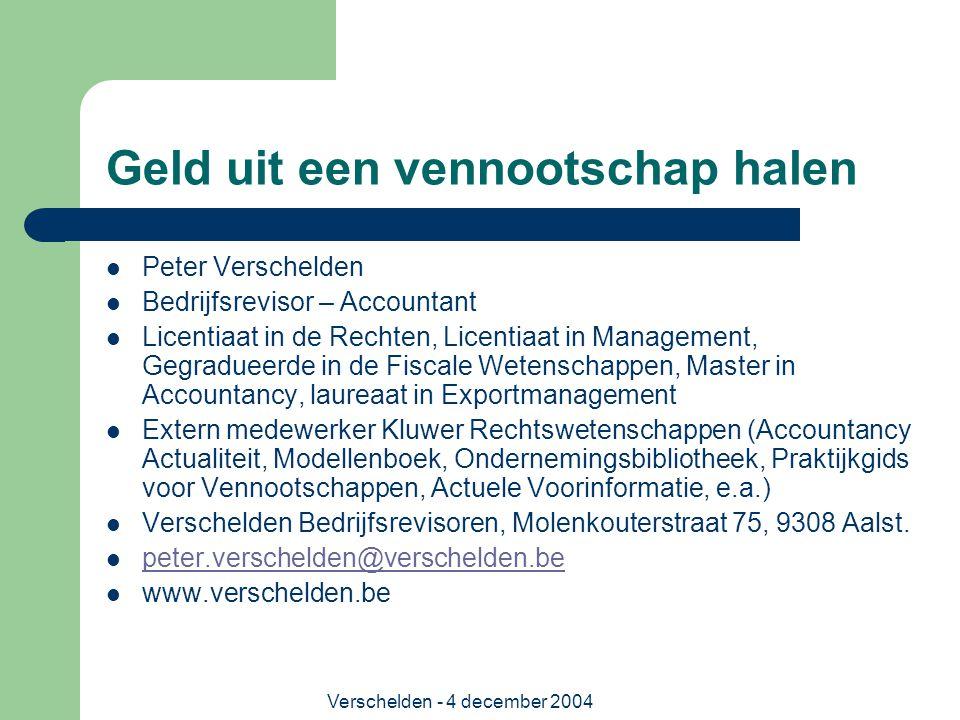Verschelden - 4 december 2004 Geld uit een vennootschap halen Peter Verschelden Bedrijfsrevisor – Accountant Licentiaat in de Rechten, Licentiaat in M