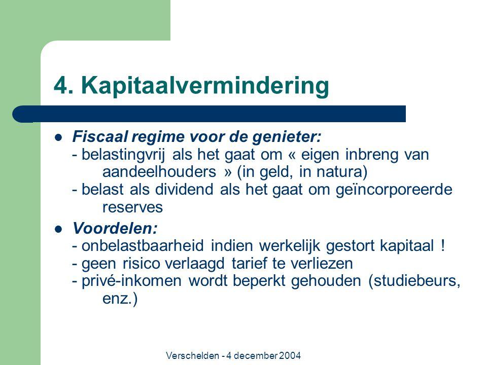 Verschelden - 4 december 2004 4. Kapitaalvermindering Fiscaal regime voor de genieter: - belastingvrij als het gaat om « eigen inbreng van aandeelhoud