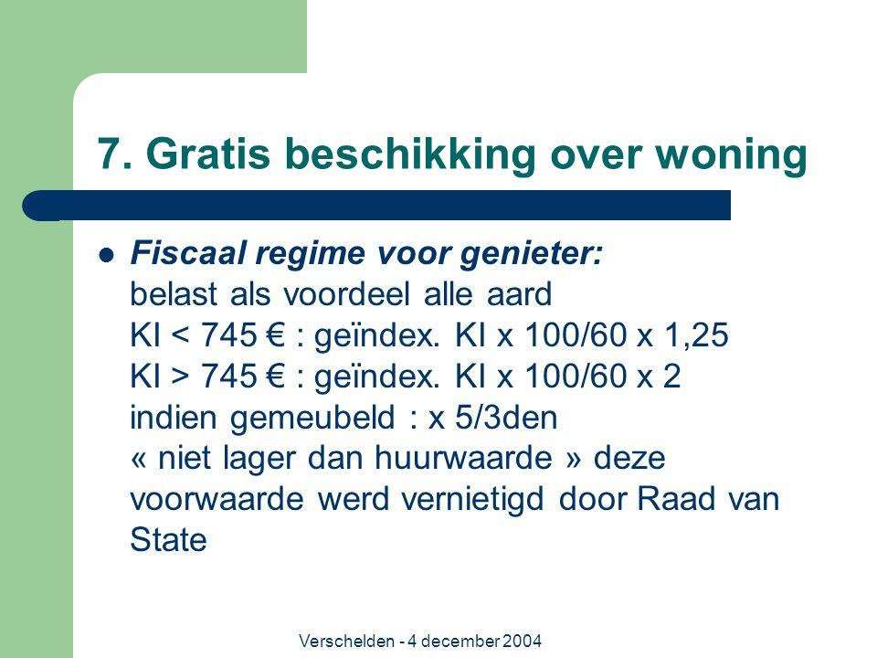 Verschelden - 4 december 2004 7. Gratis beschikking over woning Fiscaal regime voor genieter: belast als voordeel alle aard KI 745 € : geïndex. KI x 1