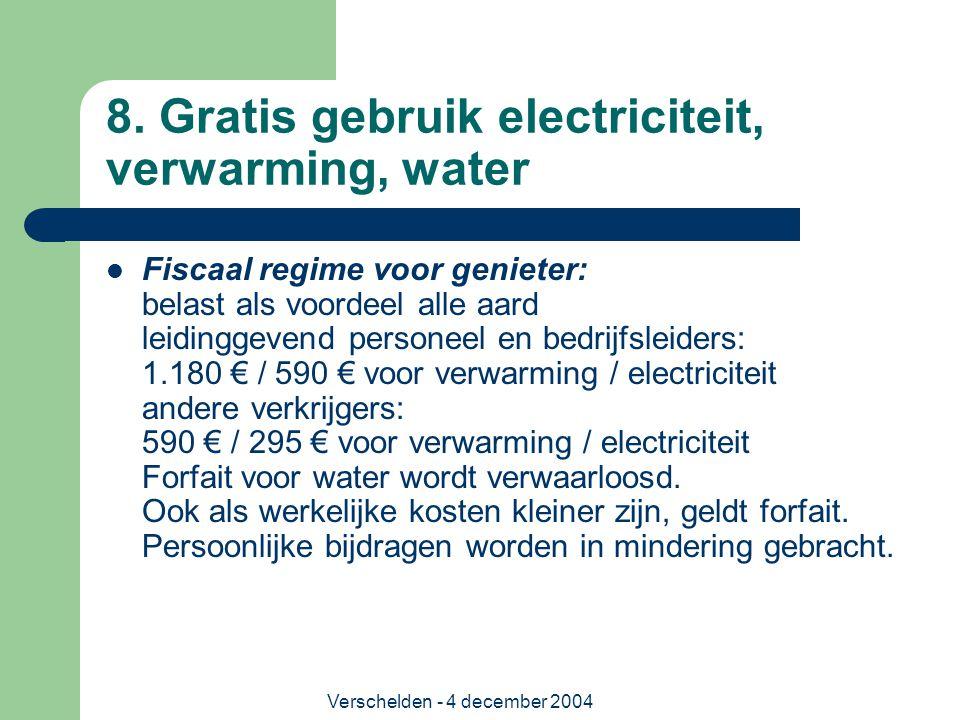 Verschelden - 4 december 2004 8. Gratis gebruik electriciteit, verwarming, water Fiscaal regime voor genieter: belast als voordeel alle aard leidingge