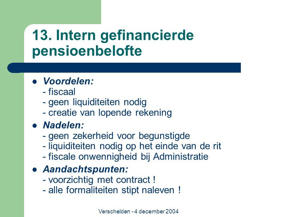 Verschelden - 4 december 2004 13. Intern gefinancierde pensioenbelofte Voordelen: - fiscaal - geen liquiditeiten nodig - creatie van lopende rekening