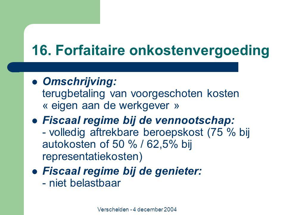 Verschelden - 4 december 2004 16. Forfaitaire onkostenvergoeding Omschrijving: terugbetaling van voorgeschoten kosten « eigen aan de werkgever » Fisca