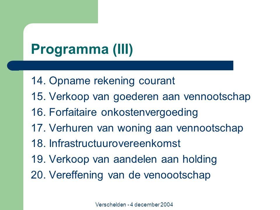 Verschelden - 4 december 2004 Progamma (IV) Per techniek: - omschrijving - fiscaal regime voor vennootschap - fiscaal regime voor genieter - voordelen - nadelen - aandachtspunten