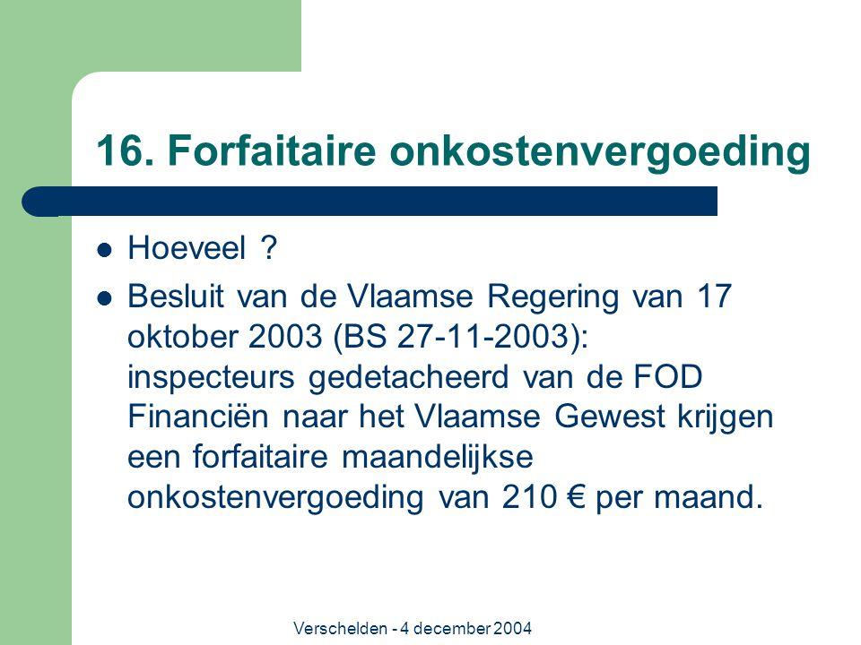 Verschelden - 4 december 2004 16. Forfaitaire onkostenvergoeding Hoeveel ? Besluit van de Vlaamse Regering van 17 oktober 2003 (BS 27-11-2003): inspec