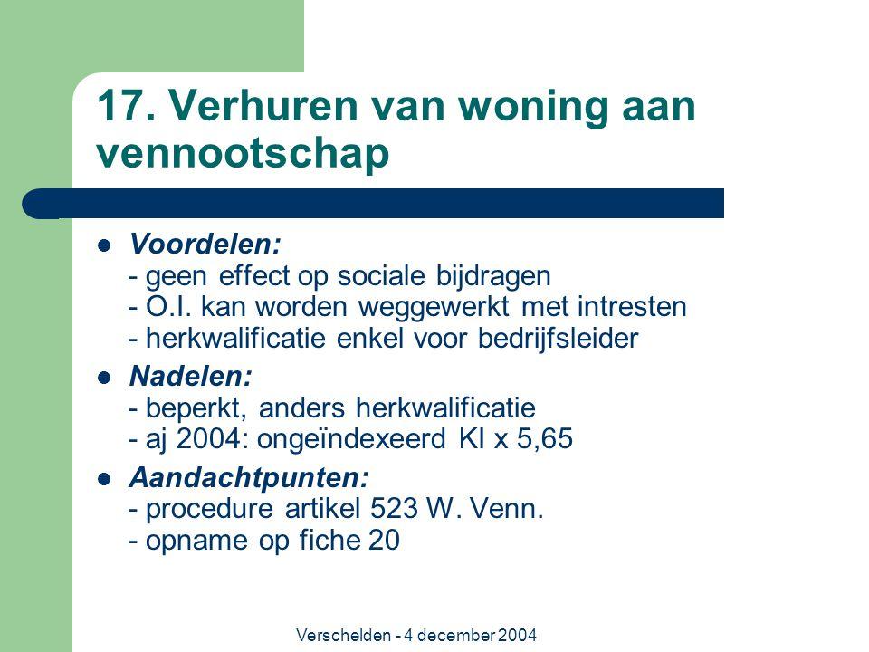 Verschelden - 4 december 2004 17. Verhuren van woning aan vennootschap Voordelen: - geen effect op sociale bijdragen - O.I. kan worden weggewerkt met
