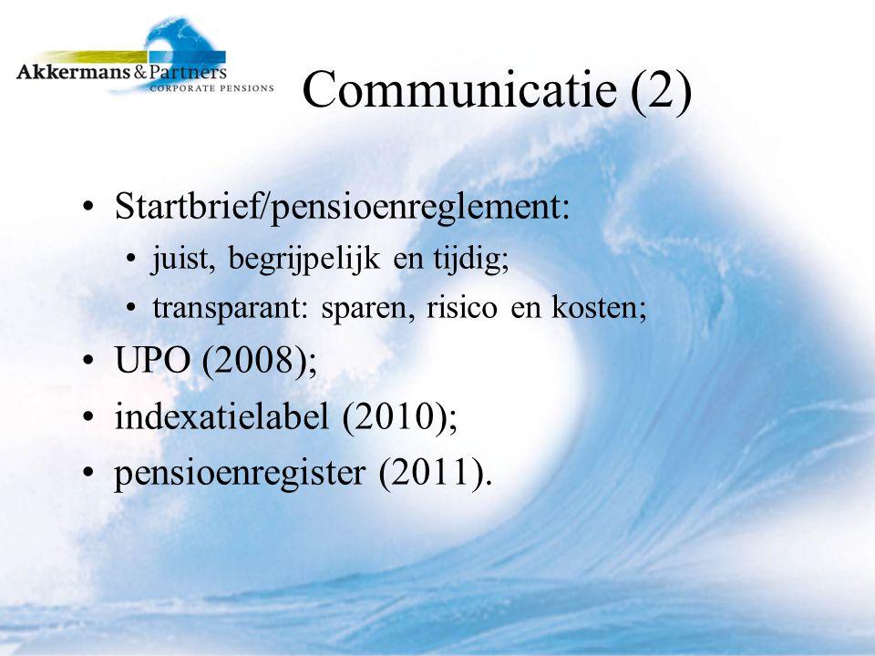 Communicatie (2) Startbrief/pensioenreglement: juist, begrijpelijk en tijdig; transparant: sparen, risico en kosten; UPO (2008); indexatielabel (2010); pensioenregister (2011).