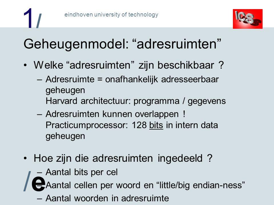1/1/ /e/e eindhoven university of technology Geheugenmodel: adresruimten Welke adresruimten zijn beschikbaar .