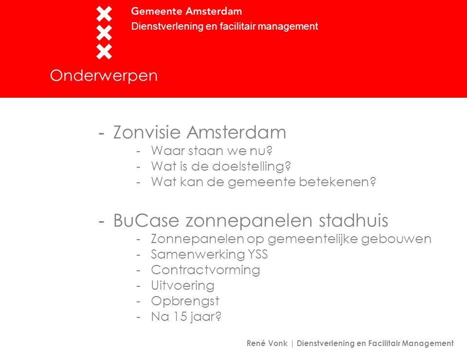 Onderwerpen René Vonk | Dienstverlening en Facilitair Management -BuCase zonnepanelen stadhuis -Zonnepanelen op gemeentelijke gebouwen -Samenwerking YSS -Contractvorming -Uitvoering -Opbrengst -Na 15 jaar.