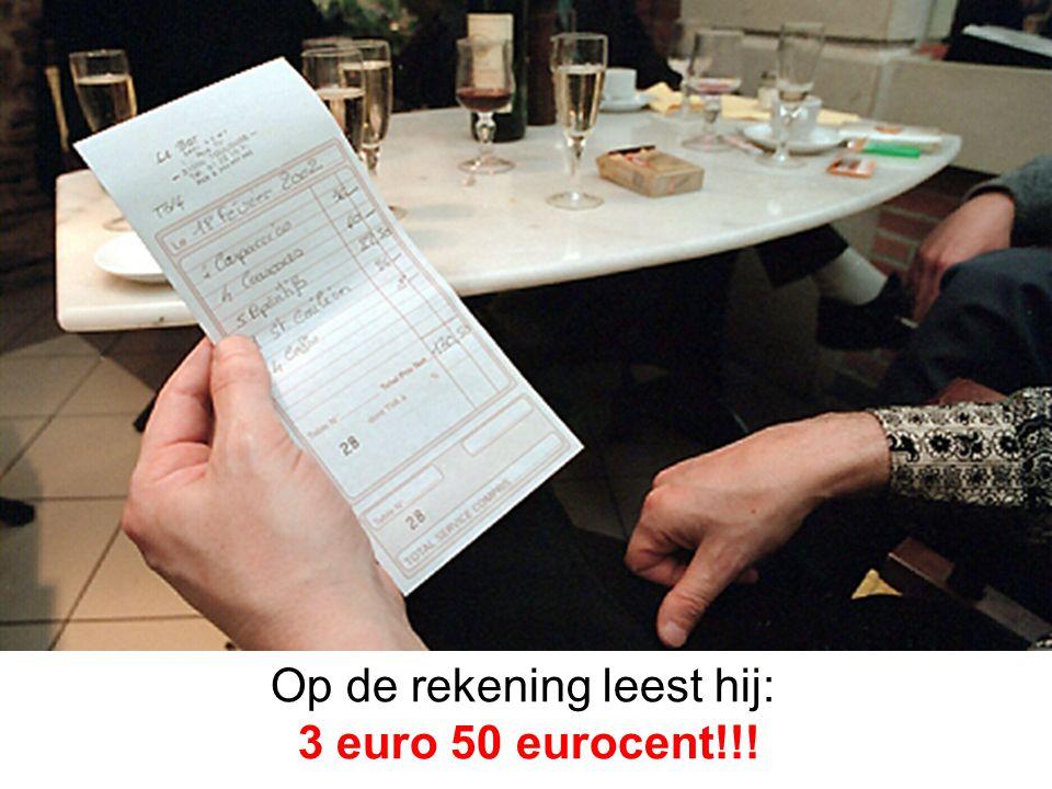 Op de rekening leest hij: 3 euro 50 eurocent!!!