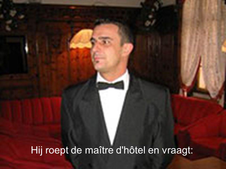 Hij roept de maître d'hôtel en vraagt: