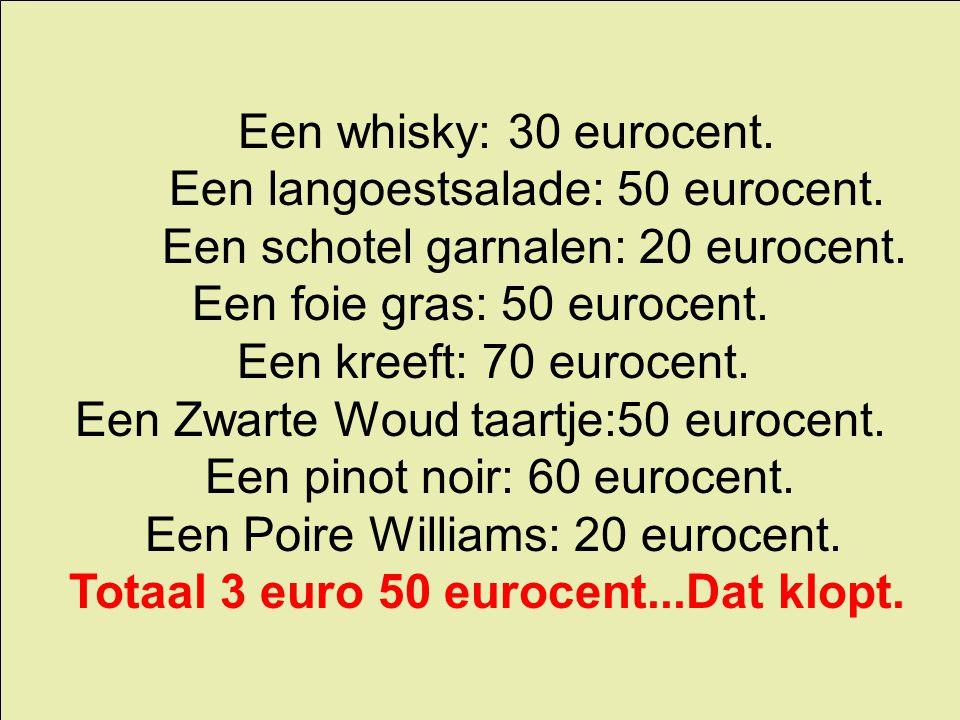 Een whisky: 30 eurocent. Een langoestsalade: 50 eurocent. Een schotel garnalen: 20 eurocent. Een foie gras: 50 eurocent. Een kreeft: 70 eurocent. Een