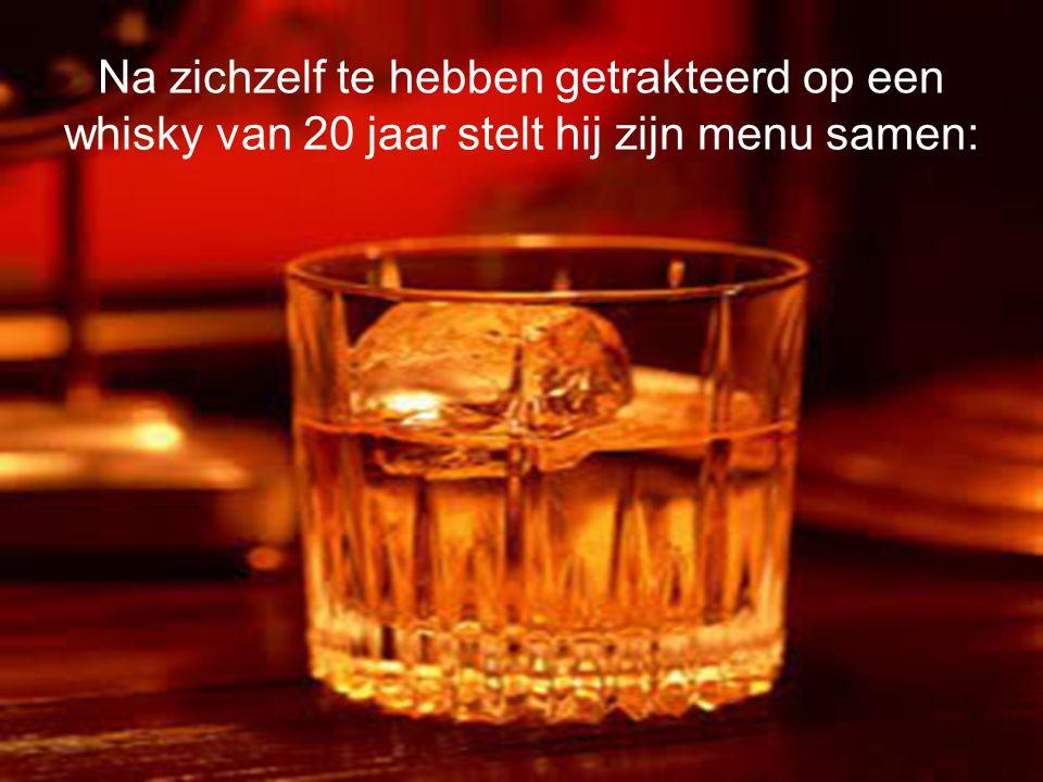 Na zichzelf te hebben getrakteerd op een whisky van 20 jaar stelt hij zijn menu samen: