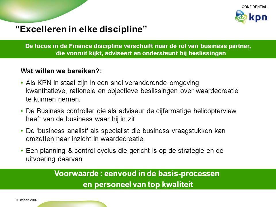 CONFIDENTIAL 30 maart 2007 De focus in de Finance discipline verschuift naar de rol van business partner, die vooruit kijkt, adviseert en ondersteunt