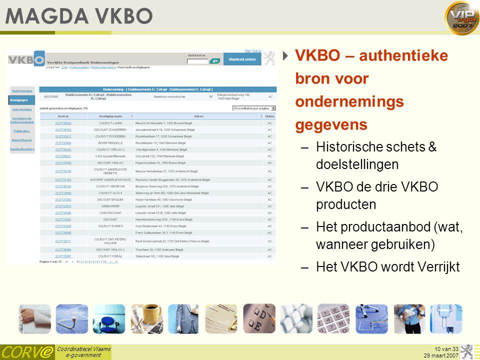 Coördinatiecel Vlaams e-government 10 van 33 29 maart 2007 MAGDA VKBO  VKBO – authentieke bron voor ondernemings gegevens –Historische schets & doels