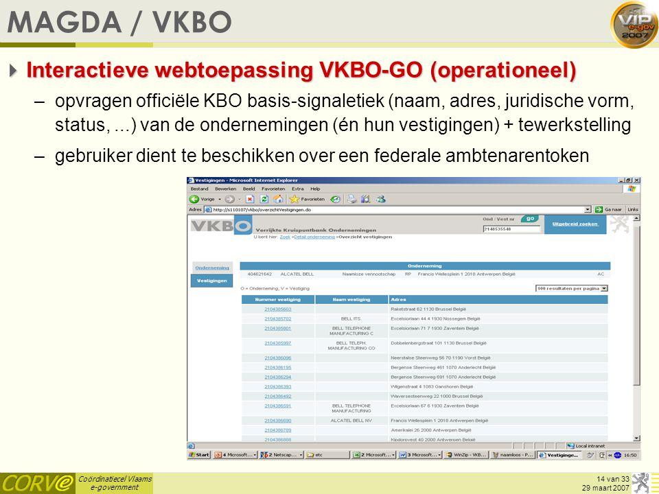 Coördinatiecel Vlaams e-government 14 van 33 29 maart 2007 MAGDA / VKBO  Interactieve webtoepassing VKBO-GO (operationeel) –opvragen officiële KBO ba